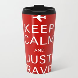 Keep Calm and Just Travel Metal Travel Mug