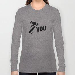 Screw You Long Sleeve T-shirt