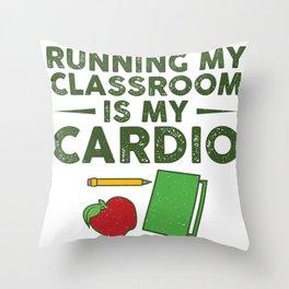Teacher Teaching Profession Classroom Is My Cardio Throw Pillow