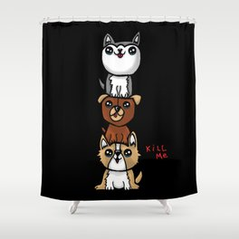 Dog stack kill me Shower Curtain
