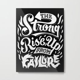 The Strong Rise Up From Failure Metal Print