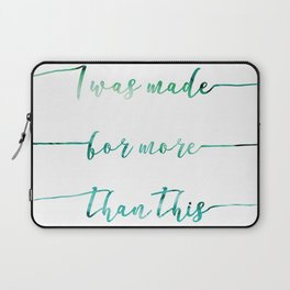 I was made for more than this // Tara Laptop Sleeve