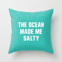 The Ocean Made me Salty Throw Pillow