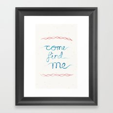 come find me Framed Art Print