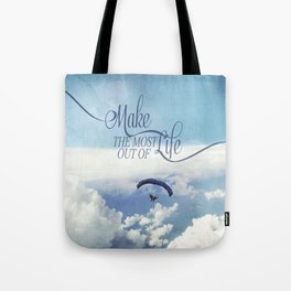 Make the most out of life Tote Bag