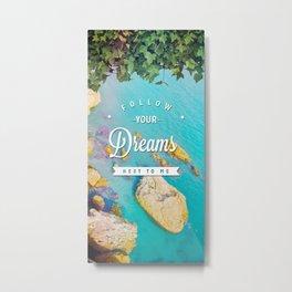 Follow Your Dreams (Nerja) Metal Print