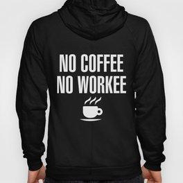 No Coffee No Workee Funny Hoody