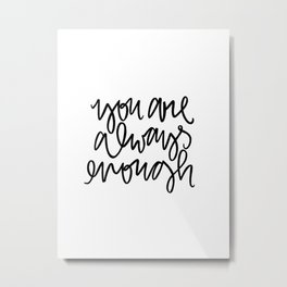 you are always enough Metal Print