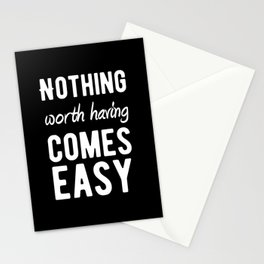 Inspirational - Nothing Worth Having Comes Easy! Stationery Cards