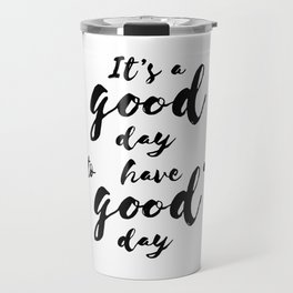 It'a a good day to have a good day Travel Mug