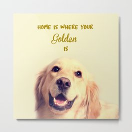 Home Is Where Your Golden Is Metal Print