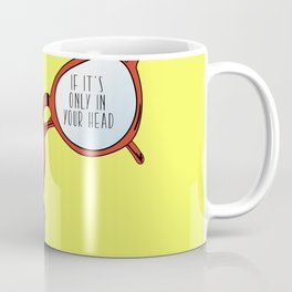 A Vision's Just a Vision if it's Only in Your Head Coffee Mug