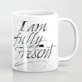 I am fully present Coffee Mug