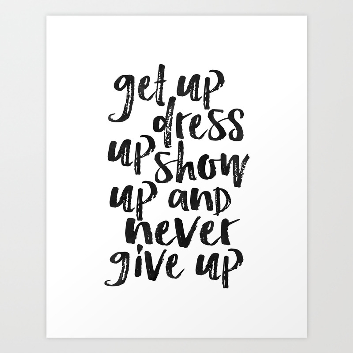 Motivational Wall Art Get Up Dress Up Show Up And Never Give Up Inspirational Quote Home Decor Offi Art Print By Aleksmorin Society6