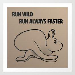 Run wild, Run always faster Art Print
