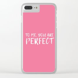 To me, you are perfect Clear iPhone Case