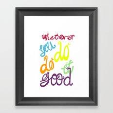 WHATEVER  YOU DO DO IT GOOD Framed Art Print