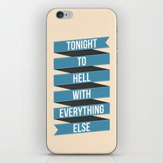 Tonight To Hell With Everything Else iPhone & iPod Skin