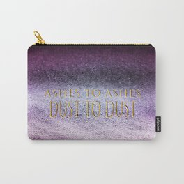 Ashes To Ashes, Dust To Dust Carry-All Pouch