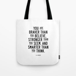 You Are Braver Than You Believe black and white monochrome typography poster design bedroom wall art Tote Bag