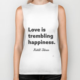Love is trembling happiness. - Kahlil Gibran Biker Tank
