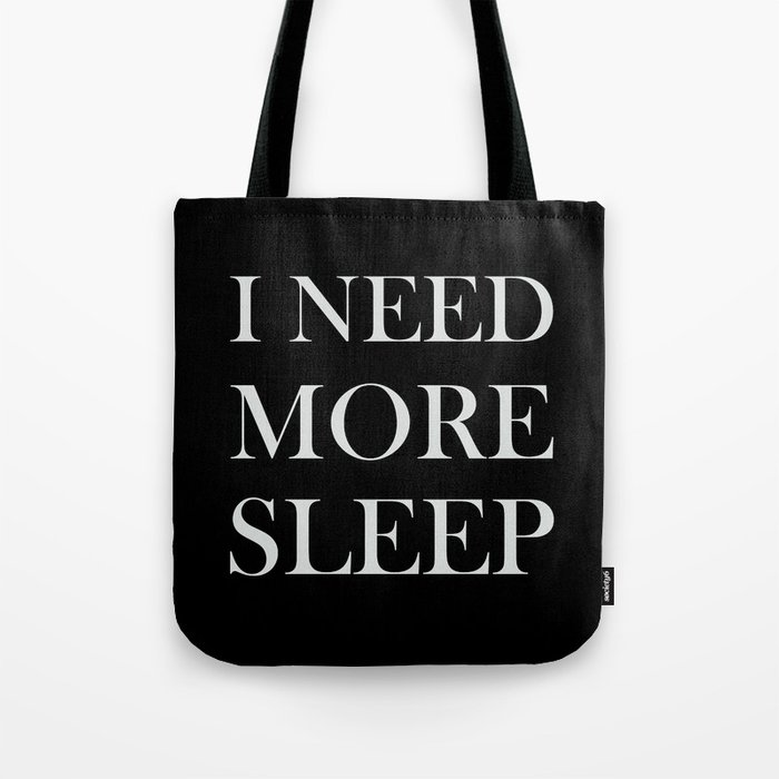 I NEED MORE SLEEP black Tote Bag