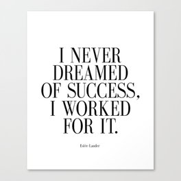 "Estee Lauder Quote "" I Never Dreamed of Success I Worked for it"" Print, Beauty Canvas Print"