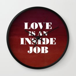 Love Is An Inside Job Wall Clock
