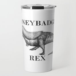 Honeybadger Tyrannosaurus rex Travel Mug