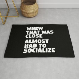 Whew That Was Close Almost Had To Socialize (Black & White) Rug