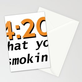4:20 what you smokin' Stationery Cards