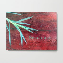Reach Out - Motivation for every day Metal Print