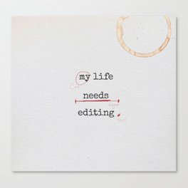 My life needs editing Canvas Print