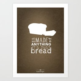 It's Just Bread Art Print