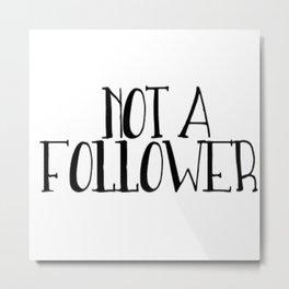 Not a follower Metal Print