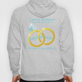 I Never Dreamed I'd Grow Up To Be A Spoiled Wife Hoody