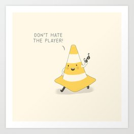 Don't hate the player Art Print