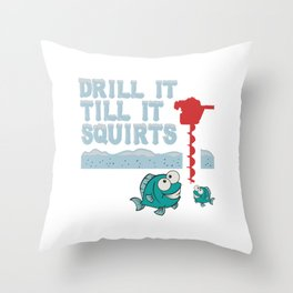 "Snowy Snow Ice Rink Fishing Shirt For Fishers ""Drill It Till It Squirts"" T-shirt Design Hook Lure Throw Pillow"