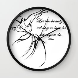 Let The Beauty Of What You Love Be What You Do Quote Rumi Wall Clock