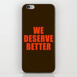 We Deserve Better iPhone Skin