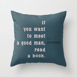 If you want to meet a good man... Throw Pillow