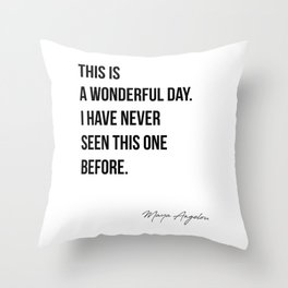 This is  a wonderful day.  I have never  seen this one  before. Maya Angelou Throw Pillow