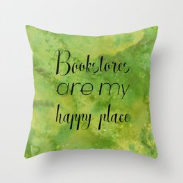 Bookstores are my happy place Throw Pillow