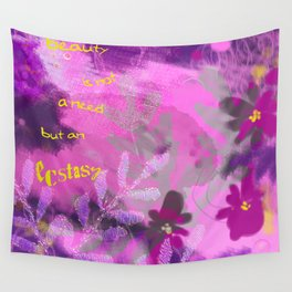 Beauty is not a need but an ecstasy Wall Tapestry