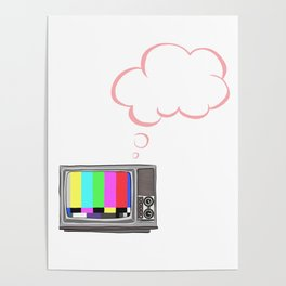 Thoughts from a broken TV Poster