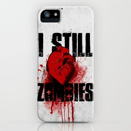 I Still (Heart) Zombies iPhone Case