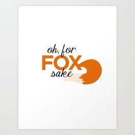 Oh, For Fox Sake Art Print