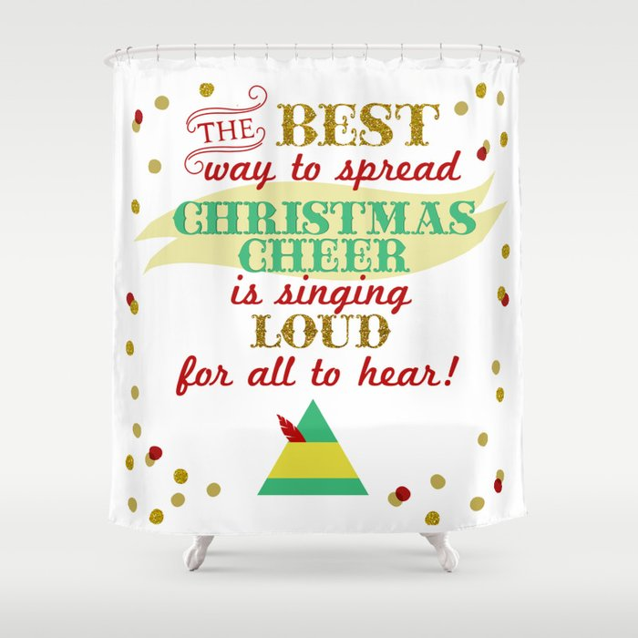 The Best Way To Spread Christmas Cheer.The Best Way To Spread Christmas Cheer Is Singing Loud For All To Hear Shower Curtain