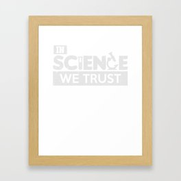 In Science We Trust Funny Scientist T-Shirt Framed Art Print
