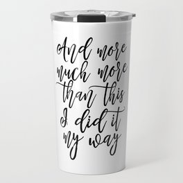And More Much More Than This I Did It My Way,Typography Posters,Quote Poster,Girls Room Decor,Printa Travel Mug